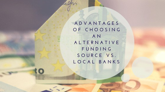 Advantages of Choosing an Alternative Funding Source vs. Local Banks
