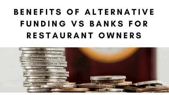 Benefits of Alternative Funding vs Banks for Restaurant Owners