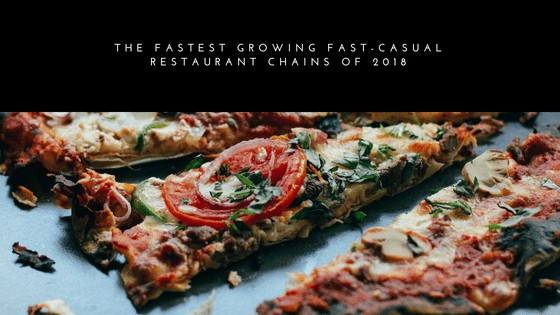 The Fastest Growing Fast-Casual Restaurant Chains of 2018