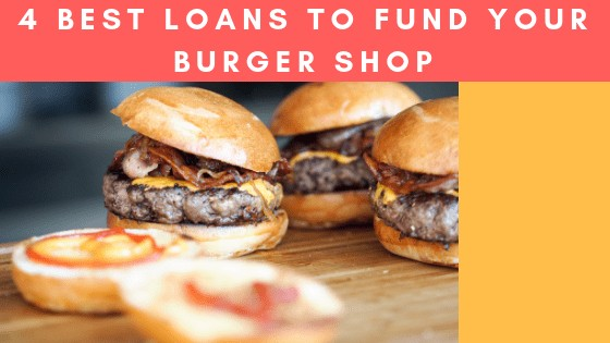 4 Best Loans To Fund Your Burger Shop