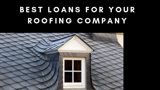 Best Loans For Your Roofing Company